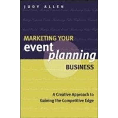 Marketing Your Event Planning Business: A Creative Approach to Gaining the Competitive Edge (Häftad, 2013)