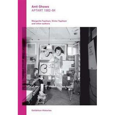 Anti-Shows: Aptart 1982-84, Exhibition Histories Vol. 8 (Häftad, 2017)
