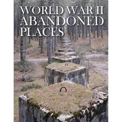 World War II Abandoned Places (Inbunden, 2017)