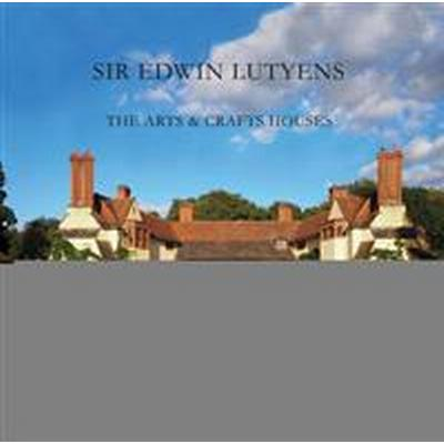 Sir Edward Lutyens: The Arts and Crafts Houses (Inbunden, 2017)