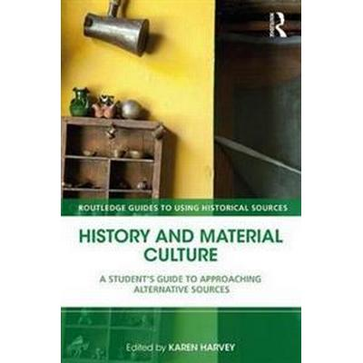 History and Material Culture: A Student's Guide to Approaching Alternative Sources (Häftad, 2017)
