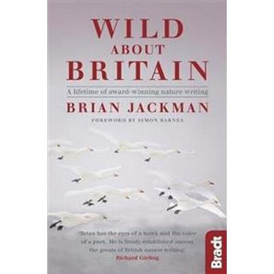 Wild about Britain: A Collection of Award-Winning Nature Writing (Häftad, 2017)