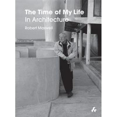 The Time of My Life: In Architecture (Inbunden, 2017)
