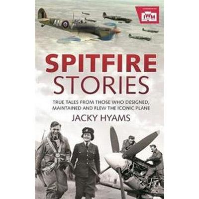 Spitfire stories - true tales from those who designed, maintained and flew (Inbunden, 2017)