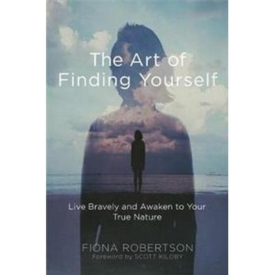 The Art of Finding Yourself: Live Bravely and Awaken to Your True Nature (Häftad, 2016)