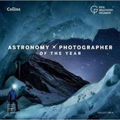 Astronomy photographer of the year: collection 6 (Inbunden, 2017)