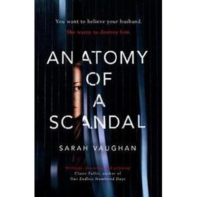 Anatomy of a scandal - the brilliant, must-read novel of 2018 (Inbunden, 2018)