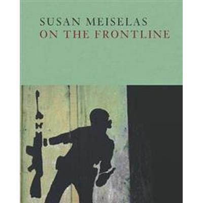 Susan Meiselas: On the Frontline (Inbunden, 2017)