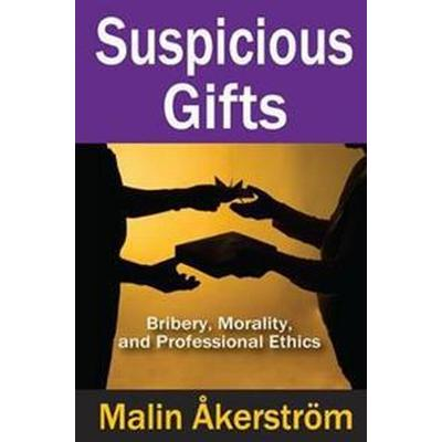 Suspicious Gifts: Bribery, Morality, and Professional Ethics (Inbunden, 2013)
