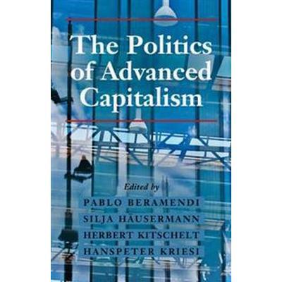 The Politics of Advanced Capitalism (Häftad, 2015)