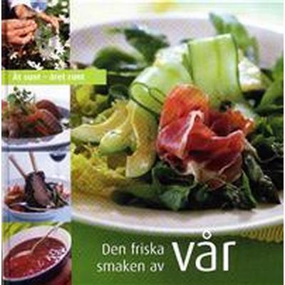 Den friska smaken av vår: ät sunt året runt (Inbunden, 2004)