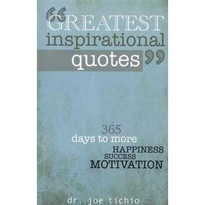Greatest Inspirational Quotes: 365 Days to More Happiness, Success, and Motivation (Häftad, 2013)