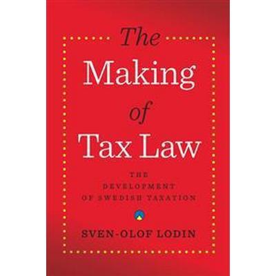 The making of tax law: the development of the Swedish tax system (Häftad, 2011)