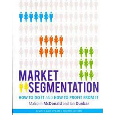 Market Segmentation: How to Do It and How to Profit from It (Häftad, 2012)