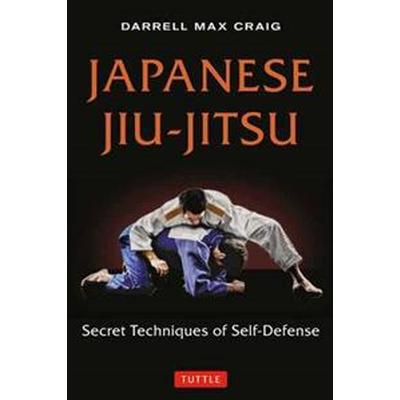Japanese Jiu-Jitsu: Secret Techniques of Self-Defense (Häftad, 2015)