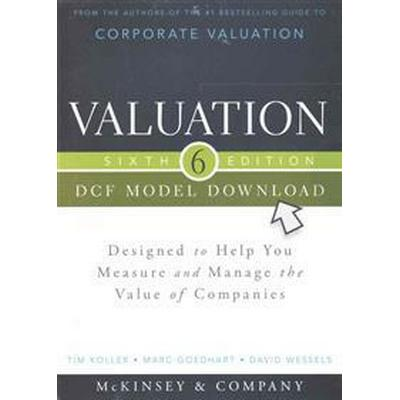 Valuation DCF Model, Flatpack: Designed to Help You Measure and Manage the (Häftad, 2015)