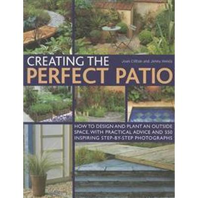 Creating the Perfect Patio: How to Design and Plant an Outside Space, with Practical Advice and 550 Inspiring Step-By-Step Photographs (Häftad, 2012)