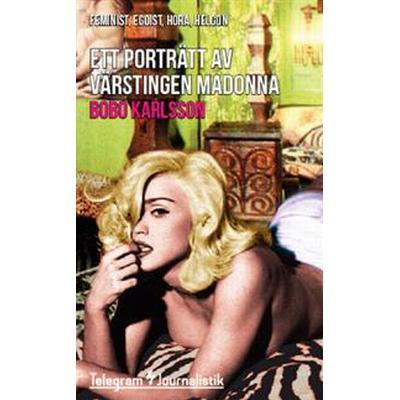Ett porträtt av värstingen Madonna: Feminist, egoist, hora, helgon (Häftad, 2014)
