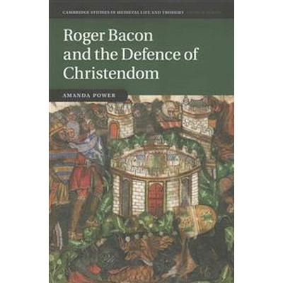 Roger Bacon and the Defence of Christendom (Pocket, 2015)