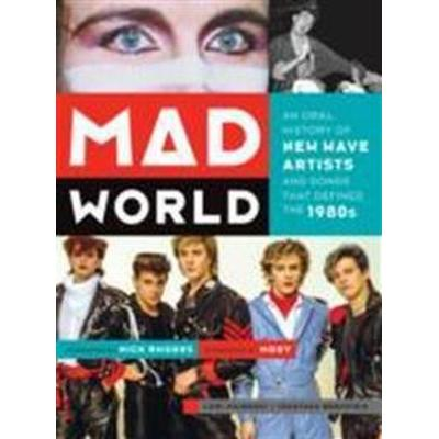 Mad World: An Oral History of New Wave Artists and Songs That Defined the 1980s (Häftad, 2014)
