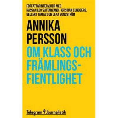 Om klass och främlingsfientlighet: Författarintervjuer med Hassan Loo Sattarvandi, Kristian Lundberg, Gellert Tamas och Lena Sundström (Häftad, 2014)