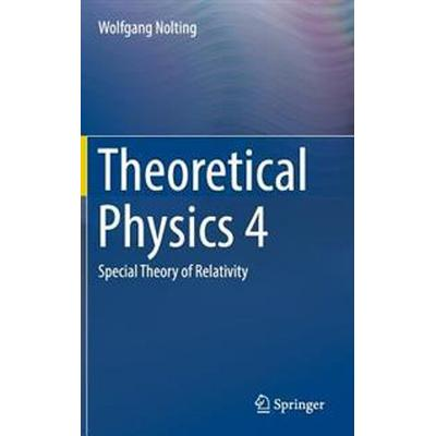 Theoretical Physics 4: Special Theory of Relativity (Inbunden, 2016)