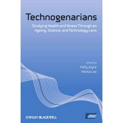 Technogenarians: Studying Health and Illness Through an Ageing, Science, and Technology Lens (Häftad, 2010)