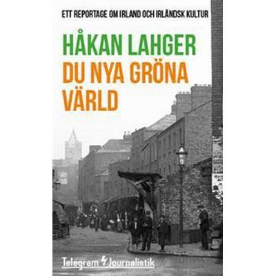 Du nya gröna värld: Ett reportage om Irland och irländsk kultur (Häftad, 2014)