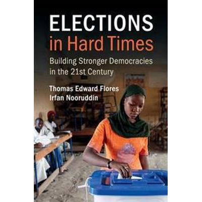 Elections in Hard Times: Building Stronger Democracies in the 21st Century (Häftad, 2017)