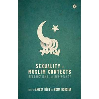 Sexuality in Muslim Contexts: Restrictions and Resistance (Häftad, 2012)