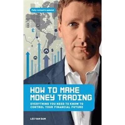How to Make Money Trading: Everything You Need to Know to Control Your Financial Future (Häftad, 2012)