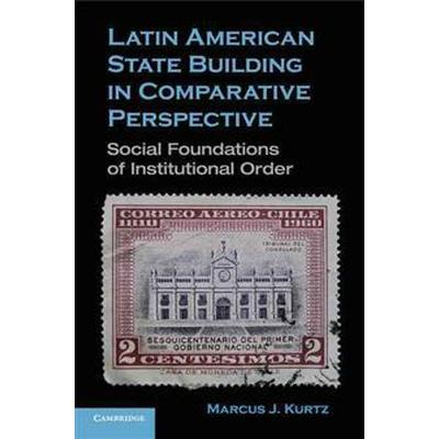 Latin American State Building in Comparative Perspective (Pocket, 2013)