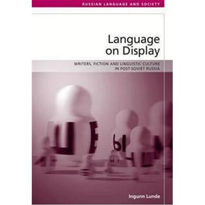 Language on Display: Writers, Fiction and Linguistic Culture in Post-Soviet Russia (Inbunden, 2018)