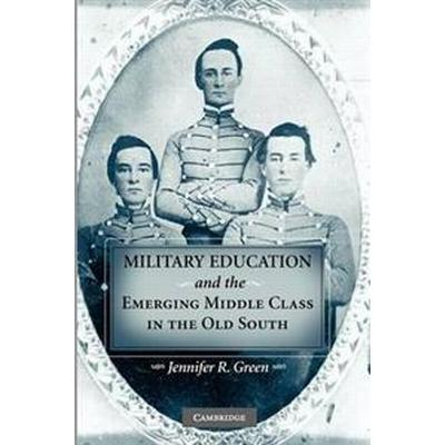 Military Education and the Emerging Middle Class in the Old South (Pocket, 2011)