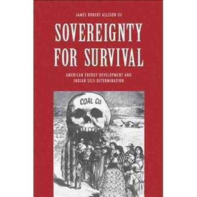Sovereignty for Survival: American Energy Development and Indian Self-Determination (Inbunden, 2015)