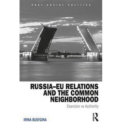 Russia EU Relations and the Common Neighborhood (Inbunden, 2017)