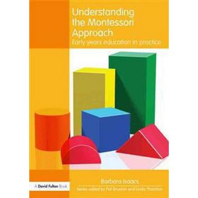 Understanding the Montessori Approach: Early Years Education in Practice (Häftad, 2012)