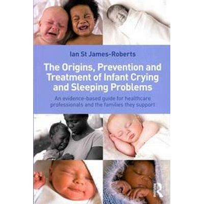 The Origins, Prevention and Treatment of Infant Crying and Sleeping Problems: An Evidence-Based Guide for Healthcare Professionals and the Families Th (Häftad, 2012)
