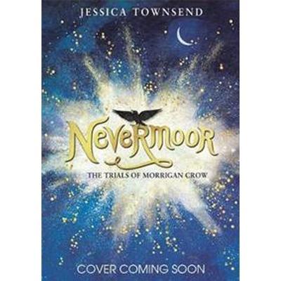 Nevermoor: Nevermoor (Inbunden, 2017)