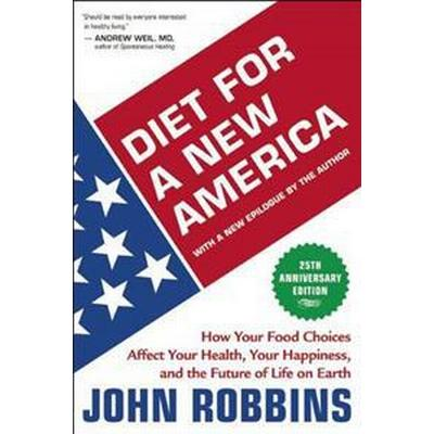 Diet for a New America: How Your Food Choices Affect Your Health, Happiness and the Future of Life on Earth (Häftad, 2012)