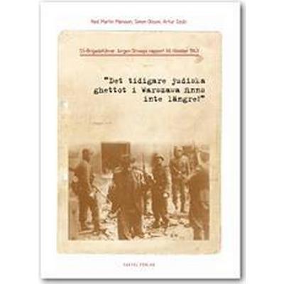 SS-Brigadeführer Jürgen Stroops rapport till Himmler 1943'Det tidigare judiska ghettot i Warszawa finns inte längre!' (Inbunden, 2016)