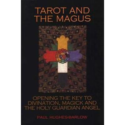 The Tarot and the Magus: Opening the Key to Divination, Magick and the Holy Guardian Angel (Häftad, 2005)