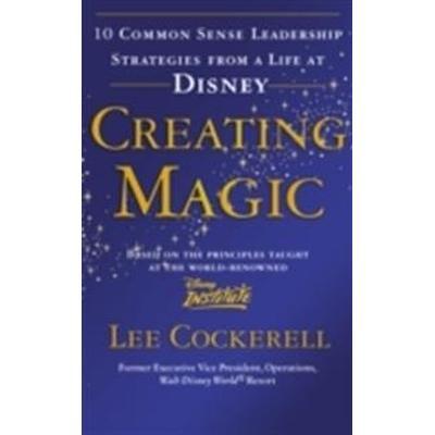 Creating magic - 10 common sense leadership strategies from a life at disne (Pocket, 2008)