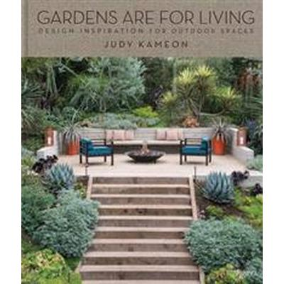 Gardens Are for Living: Design Inspiration for Outdoor Spaces (Inbunden, 2014)