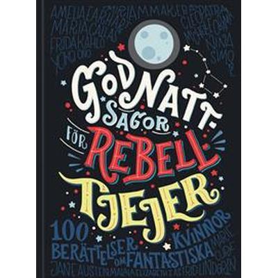 Godnattsagor för rebelltjejer: 100 berättelser om fantastiska kvinnor (Inbunden, 2017)
