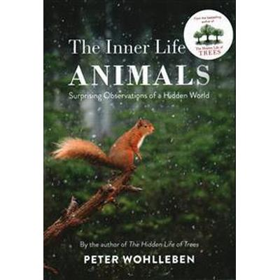 Inner life of animals - surprising observations of a hidden world (Inbunden, 2017)