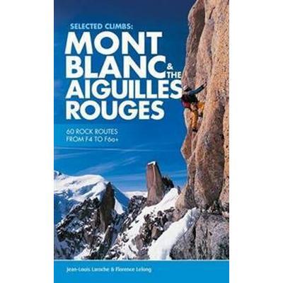 Selected Climbs: Mont Blancthe Aiguilles Rouges (Häftad, 2015)