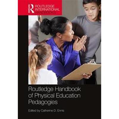 Routledge Handbook of Physical Education Pedagogies (Inbunden, 2016)
