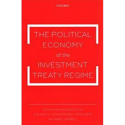 The Political Economy of the Investment Treaty Regime (Häftad, 2017)