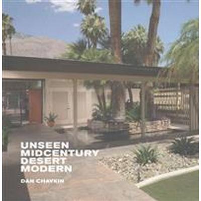 Unseen Midcentury Desert Modern (Inbunden, 2016)